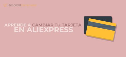 Cambiar tarjeta AliExpress