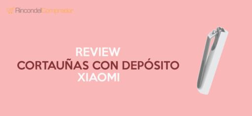 Review cortaunas deposito Xiaomi